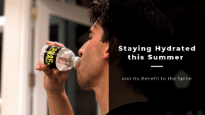 Staying Hydrated this Summer and Its Benefit to the Spine